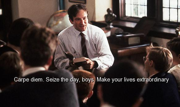 Robin Williams - Dead Poets Society. See the clip here.
